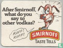 After Smirnoff what do you say to other vodkas?