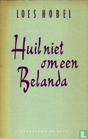 Huil niet om een Belanda