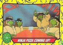 Ninja Pizza Coming Up!