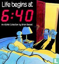 Life begins at 6:40