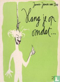 Hang je op omdat ...